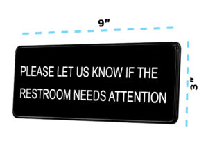 ALPINE INDUSTRIES PLEASE LET US KNOW IF THE RESTROOM NEEDS ATTENTION SIGN, 3×9